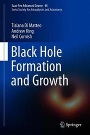Black Hole Formation and Growth by Tiziana Di Matteo