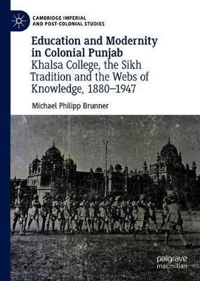 Education and Modernity in Colonial Punjab by Michael Philipp Brunner