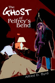 The Ghost of Pelfrey's Bend by Alfred D. Byrd