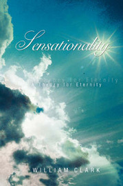 Sensationality: A Theory for Eternity by William Clark