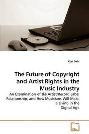 The Future of Copyright and Artist Rights in the Music Industry by Kurt Dahl