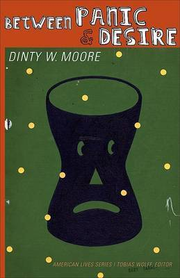 Between Panic and Desire by Dinty W Moore
