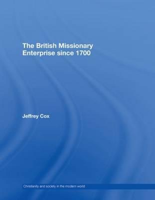 The British Missionary Enterprise since 1700 by Jeffrey Cox