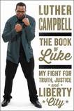 The Book of Luke: My Fight for Truth, Justice, and Liberty City by Luther Campbell