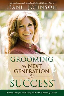 Grooming the Next Generation for Success by Dani Johnson