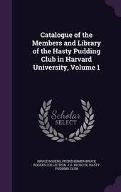 Catalogue of the Members and Library of the Hasty Pudding Club in Harvard University, Volume 1 by Bruce Rogers