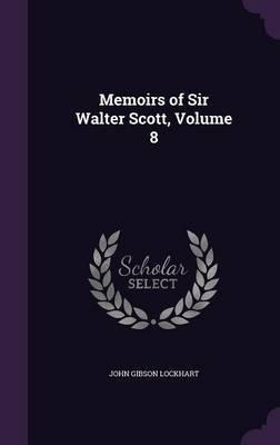 Memoirs of Sir Walter Scott, Volume 8 by John Gibson Lockhart image