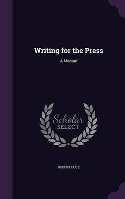 Writing for the Press by Robert Luce