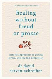 Healing Without Freud or Prozac by David Servan Schreiber