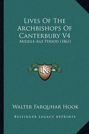 Lives of the Archbishops of Canterbury V4 Lives of the Archbishops of Canterbury V4: Middle-Age Period (1861) Middle-Age Period (1861) by Walter Farquhar Hook