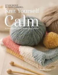 Knit Yourself Calm by Lynne Rowe