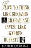 How to Think Like Benjamin Graham and Invest Like Warren Buffett by Lawrence A Cunningham