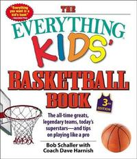 The Everything Kids' Basketball Book, 3rd Edition by Bob Schaller