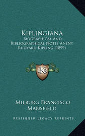 Kiplingiana: Biographical and Bibliographical Notes Anent Rudyard Kipling (1899) by Milburg Francisco Mansfield