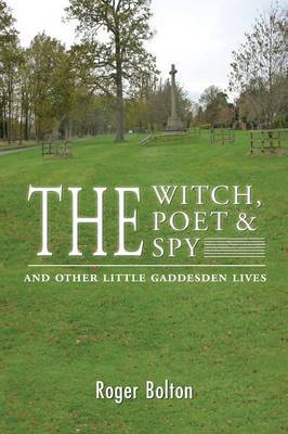 The Witch, the Poet and the Spy - and Other Little Gaddesden Lives by Roger Bolton image