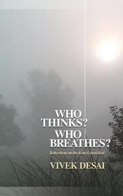Who Thinks? Who Breathes? by Vivek Desai