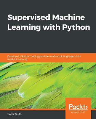 Supervised Machine Learning with Python | Taylor Smith Book