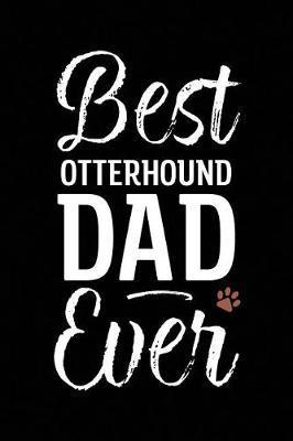 Best Otterhound Dad Ever by Arya Wolfe