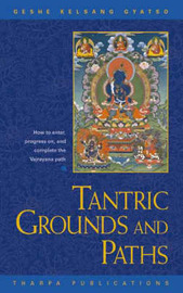 Tantric Grounds and Paths: How to Enter, Progress on and Complete the Vajrayana Path by Geshe Kelsang Gyatso image