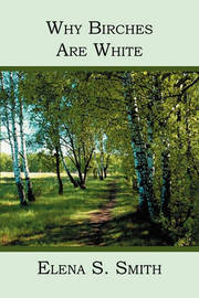 Why Birches Are White by Elena S Smith