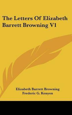 The Letters Of Elizabeth Barrett Browning V1 by Elizabeth (Barrett) Browning