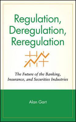 Regulation, Deregulation, Reregulation by Alan Gart