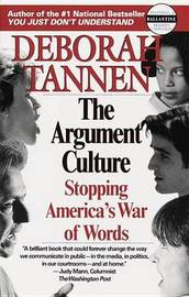 The Argument Culture: Stopping America's War of Words by Deborah Tannen