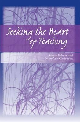 Seeking the Heart of Teaching by Adrian Palmer
