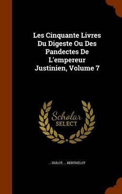 Les Cinquante Livres Du Digeste Ou Des Pandectes de L'Empereur Justinien, Volume 7 by Hulot