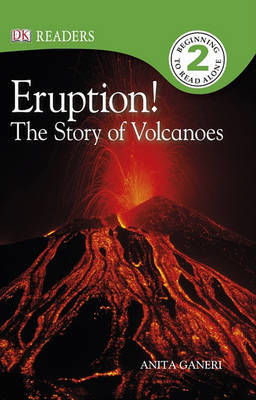 Eruption!: The Story of Volcanoes by Anita Ganeri