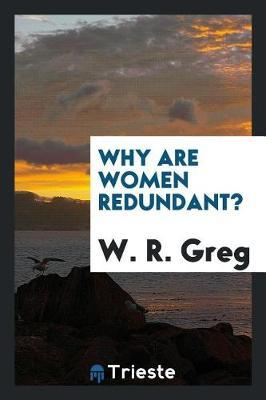 Why Are Women Redundant? by W. R. Greg