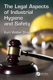 The Legal Aspects of Industrial Hygiene and Safety by Kurt W. Dreger