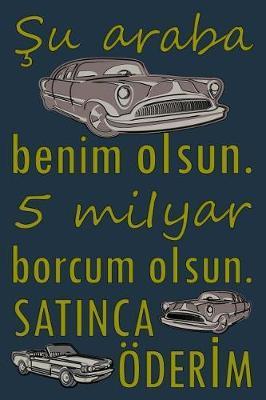 Su araba benim oIsun. 5 miIyar borcum oIsun. SATINCA OEDERIM by Fresan Yayımcı