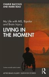 My Life with MS, Bipolar and Brain Injury by Charlie Bacchus