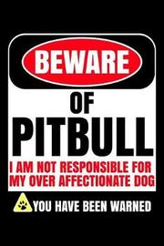 Beware of Pitbull I Am Not Responsible For My Over Affectionate Dog You Have Been Warned by Harriets Dogs image