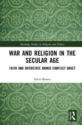 War and Religion in the Secular Age by Davis Brown