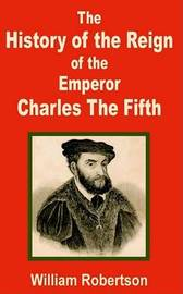 The History of the Reign of the Emperor Charles the Fifth by William Robertson image