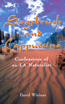 Sagebrush and Cappuccino: Confessions of an L.A. Naturalist by David Wicinas