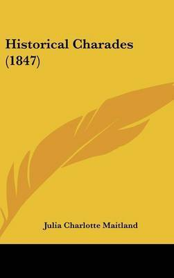 Historical Charades (1847) by Julia Charlotte Maitland