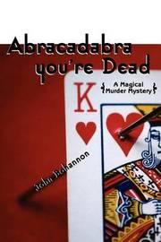 Abracadabra, You're Dead: A Magical Murder Mystery by John Bohannon image