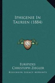 Iphigenie in Taurien (1884) by * Euripides
