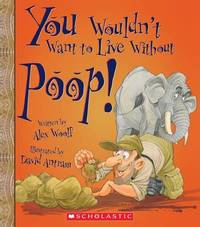 You Wouldn't Want to Live Without Poop! (You Wouldn't Want to Live Without...) by Alex Woolf