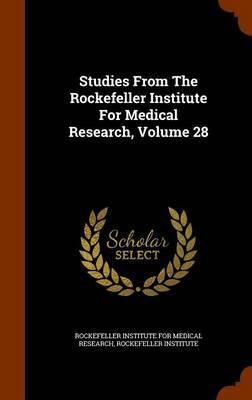 Studies from the Rockefeller Institute for Medical Research, Volume 28 by Rockefeller Institute