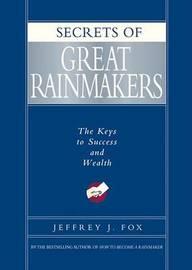 Secrets of Great Rainmakers by Jeffrey J Fox