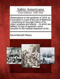 Observations on the Epidemic of 1819, as It Prevailed in a Part of the City of Baltimore by David Meredith Reese