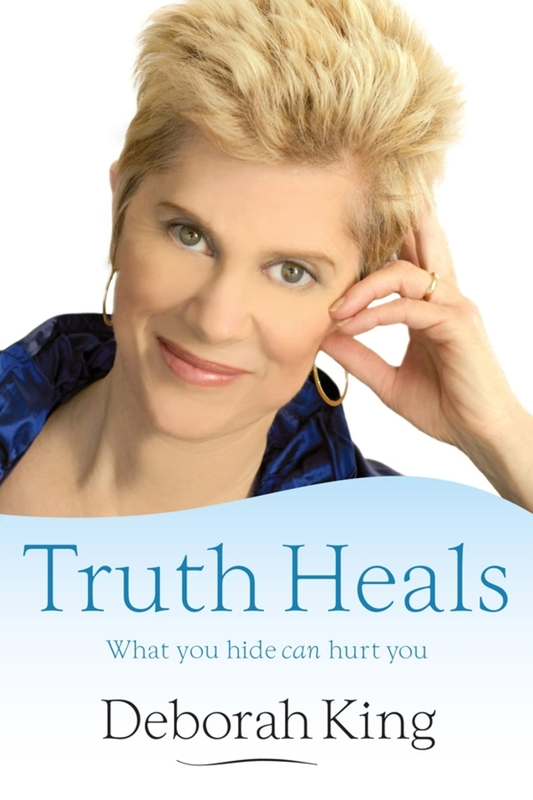 Truth Heals: What You Hide Can Hurt You by Deborah King