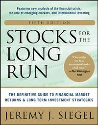 Stocks for the Long Run 5/E: The Definitive Guide to Financial Market Returns & Long-Term Investment Strategies by Jeremy J Siegel