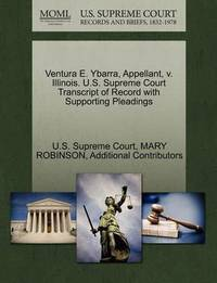 Ventura E. Ybarra, Appellant, V. Illinois. U.S. Supreme Court Transcript of Record with Supporting Pleadings by Mary Robinson