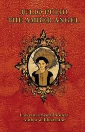 Julio Pulio the Amber Angel by MR Lawrence Scott Pitonza