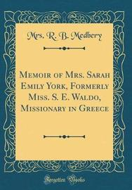 Memoir of Mrs. Sarah Emily York, Formerly Miss. S. E. Waldo, Missionary in Greece (Classic Reprint) by Mrs R B Medbery image